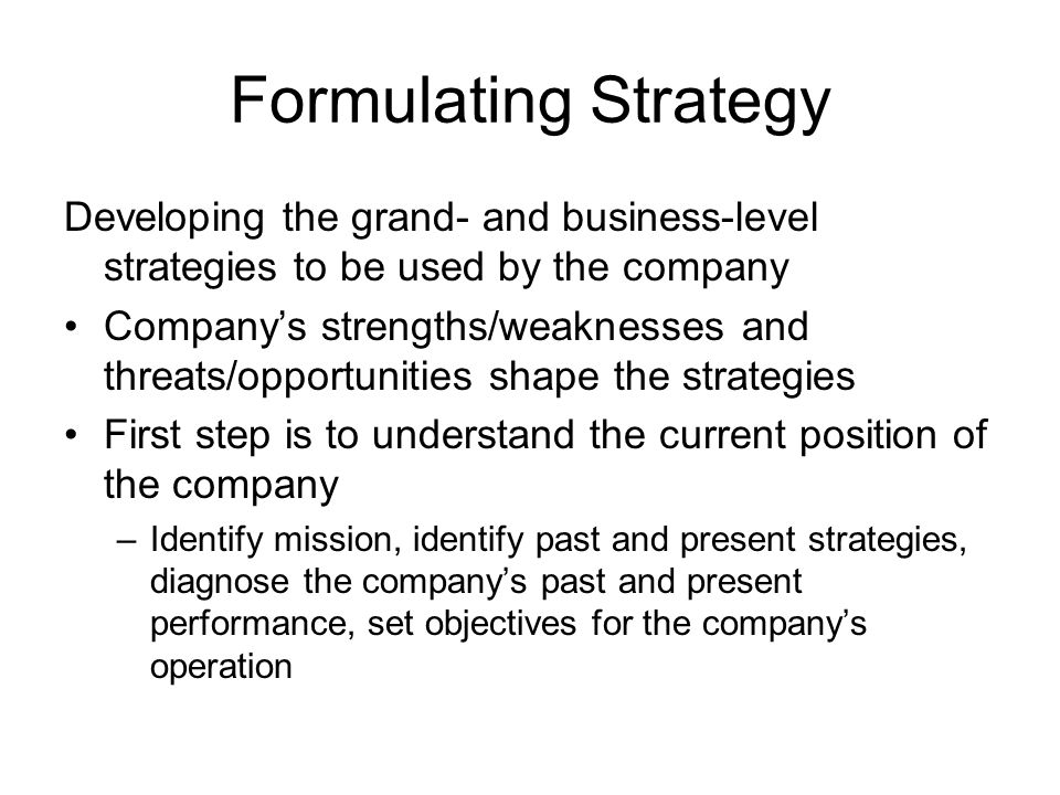 Formulating Strategy Developing the grand- and business-level strategies to be used by the company.