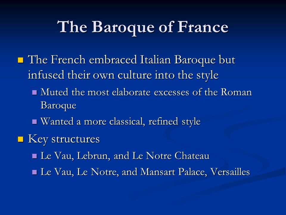 The Baroque of France The French embraced Italian Baroque but infused their own culture into the style.