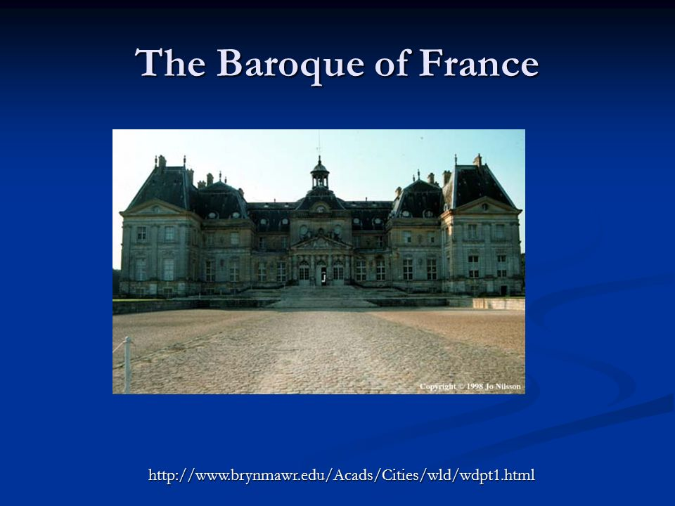 The Baroque of France http://www.brynmawr.edu/Acads/Cities/wld/wdpt1.html