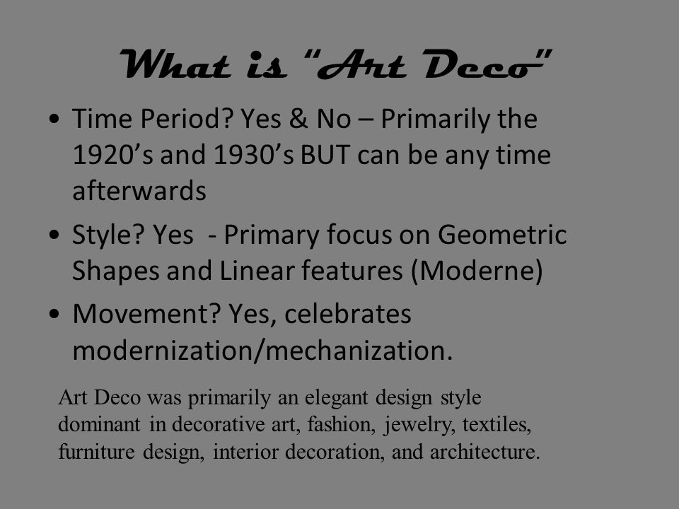 What is Art Deco Time Period Yes & No – Primarily the 1920's and 1930's BUT can be any time afterwards.