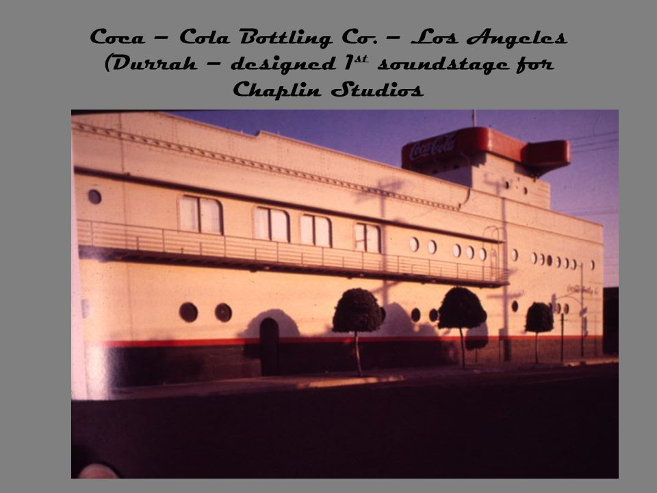 Coca – Cola Bottling Co. – Los Angeles (Durrah – designed 1st soundstage for Chaplin Studios
