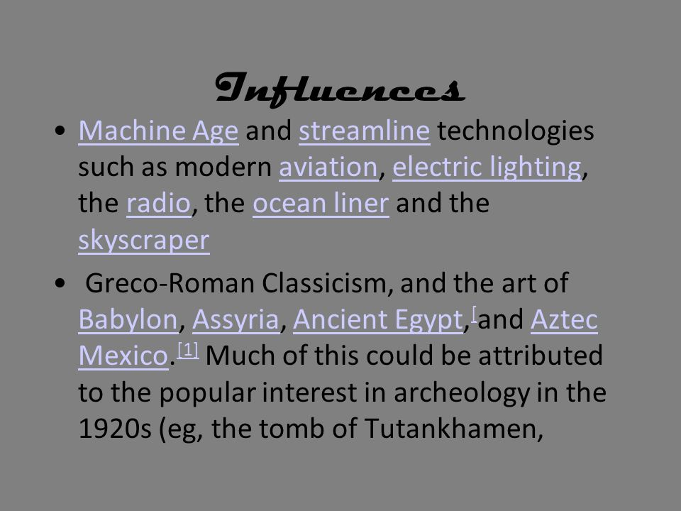Influences Machine Age and streamline technologies such as modern aviation, electric lighting, the radio, the ocean liner and the skyscraper.