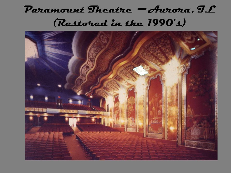 Paramount Theatre –Aurora, IL (Restored in the 1990's)