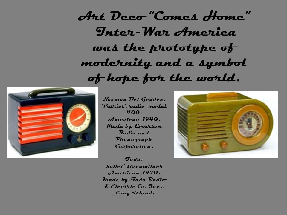 Art Deco Comes Home Inter-War America was the prototype of modernity and a symbol of hope for the world.