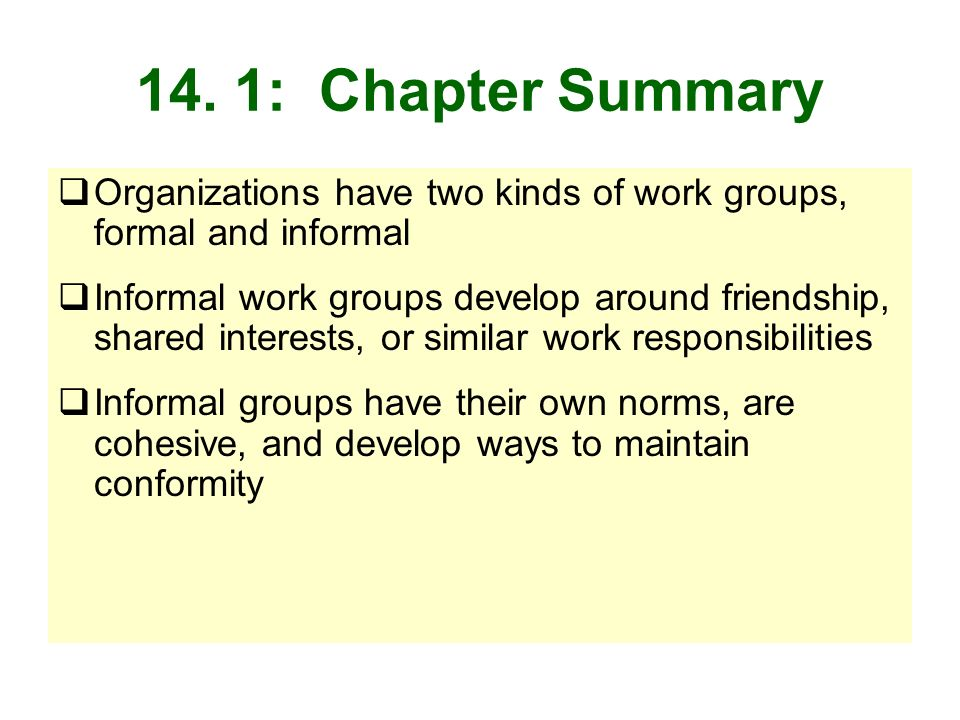 14. 1: Chapter Summary Organizations have two kinds of work groups, formal and informal.