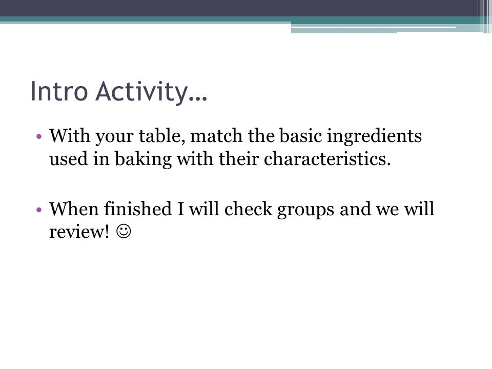 Intro Activity… With your table, match the basic ingredients used in baking with their characteristics.