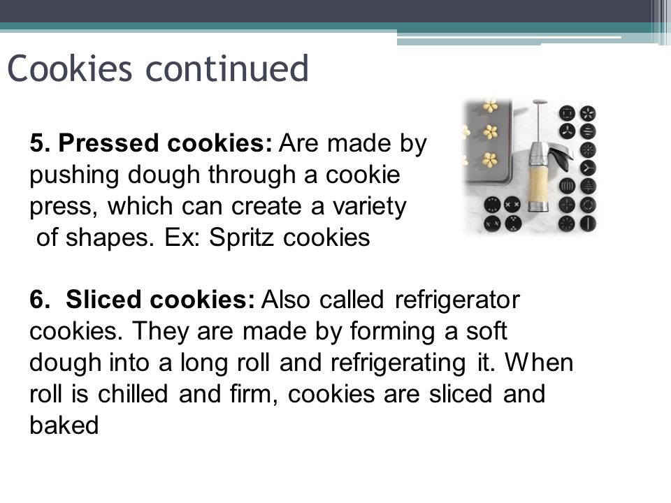 Cookies continued 5. Pressed cookies: Are made by