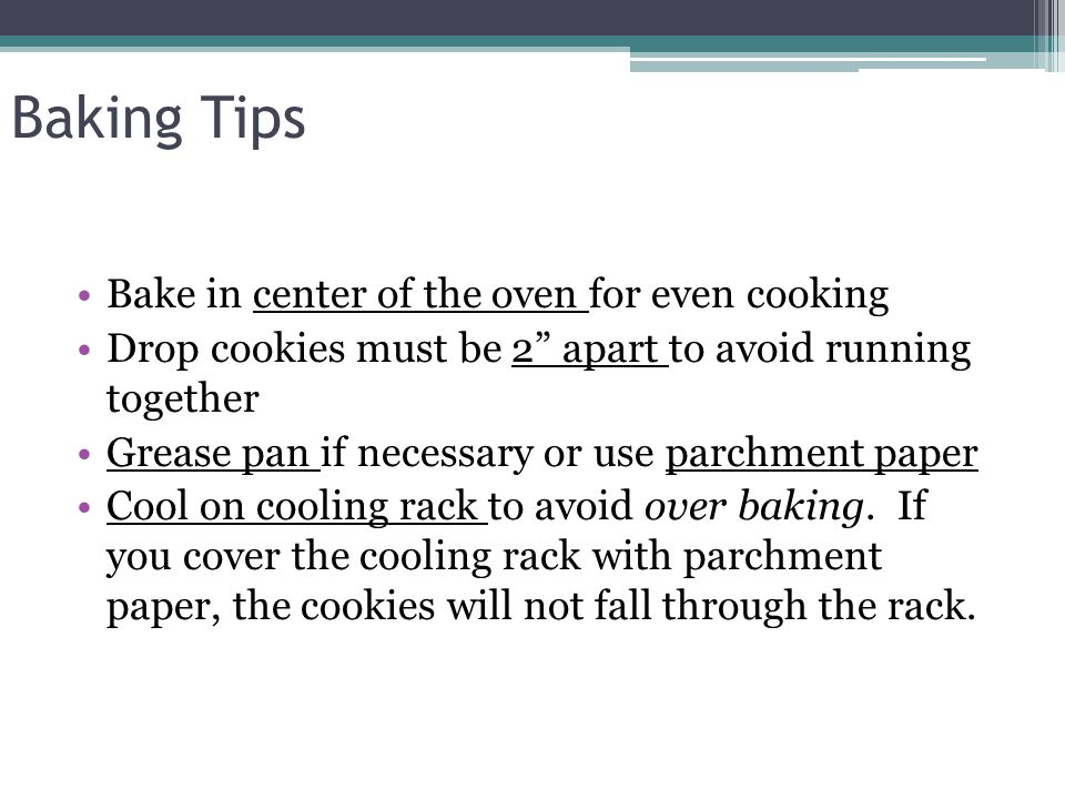 Baking Tips Bake in center of the oven for even cooking