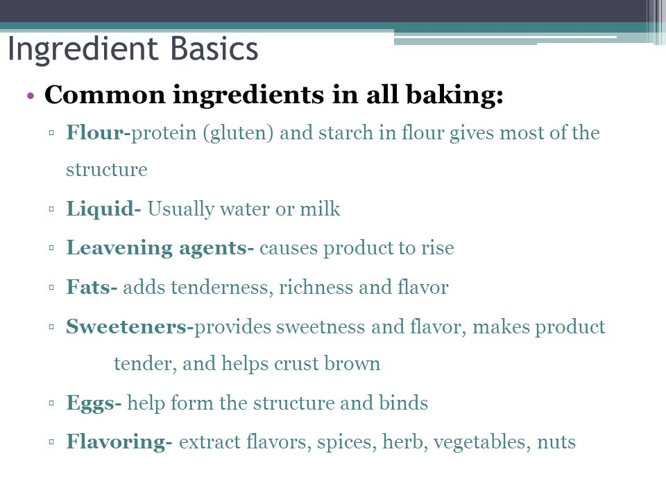 Ingredient Basics Common ingredients in all baking: