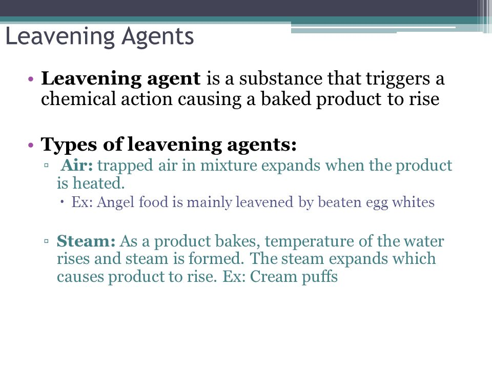Leavening Agents Leavening agent is a substance that triggers a chemical action causing a baked product to rise.