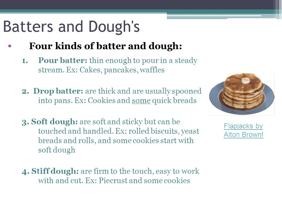 Batters and Dough s Four kinds of batter and dough: