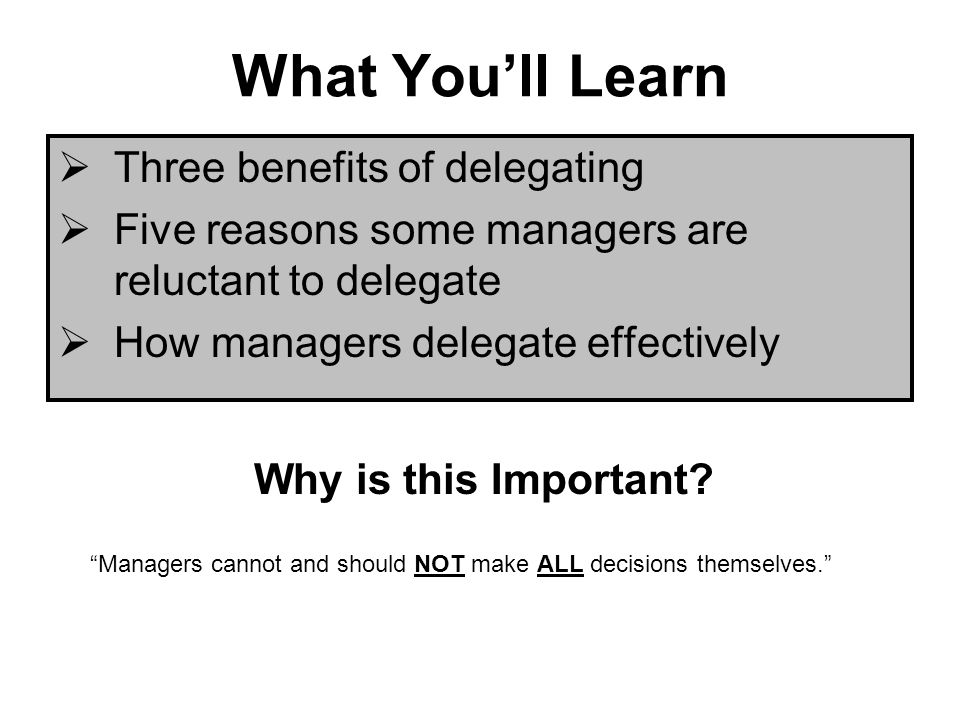 What You'll Learn Three benefits of delegating