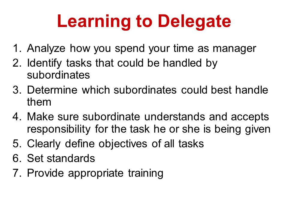 Learning to Delegate Analyze how you spend your time as manager