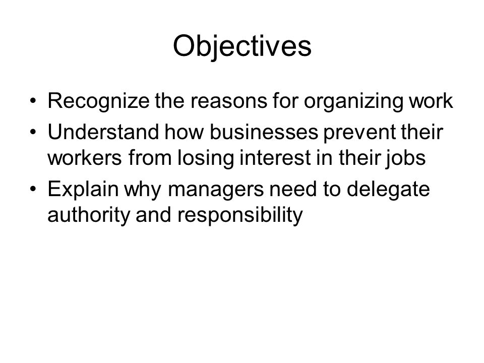 Objectives Recognize the reasons for organizing work