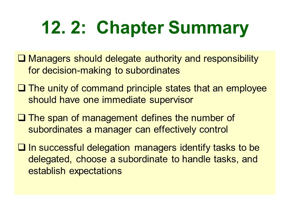 12. 2: Chapter Summary Managers should delegate authority and responsibility for decision-making to subordinates.