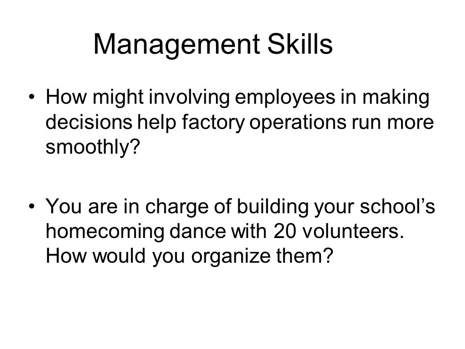 Management Skills How might involving employees in making decisions help factory operations run more smoothly