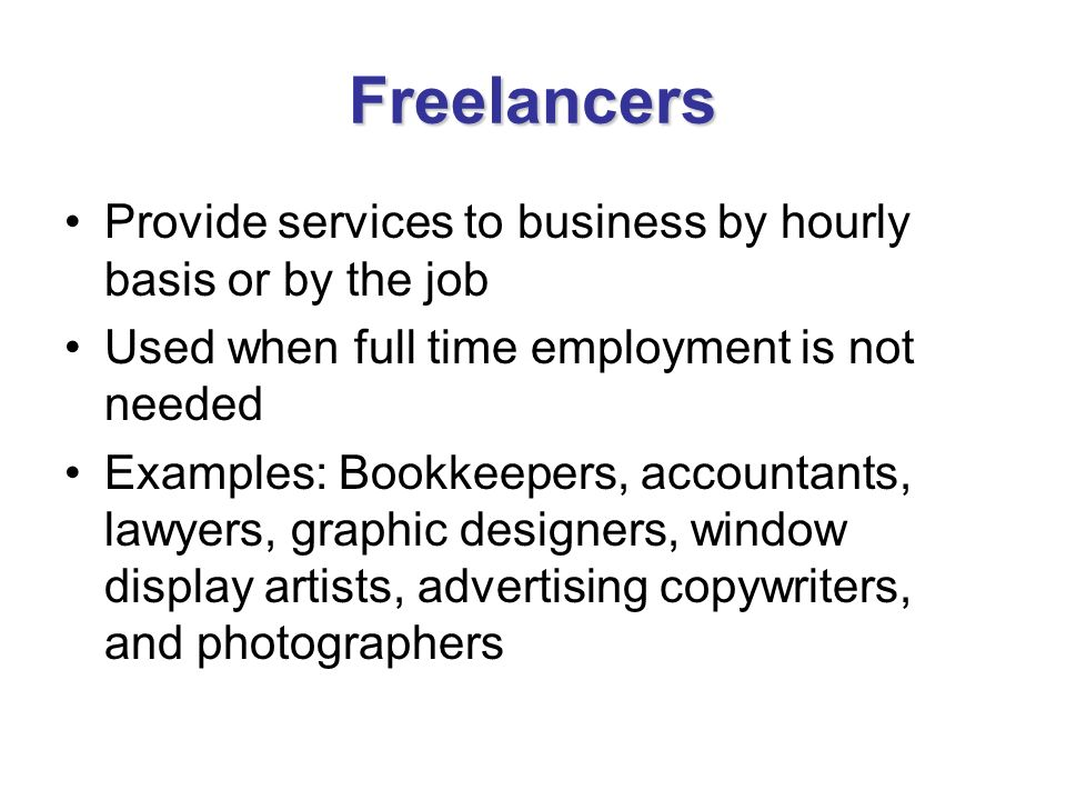 Freelancers Provide services to business by hourly basis or by the job