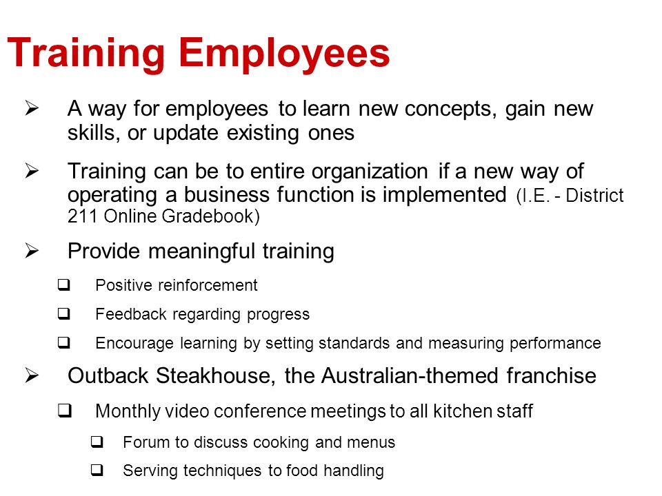 Training Employees A way for employees to learn new concepts, gain new skills, or update existing ones.