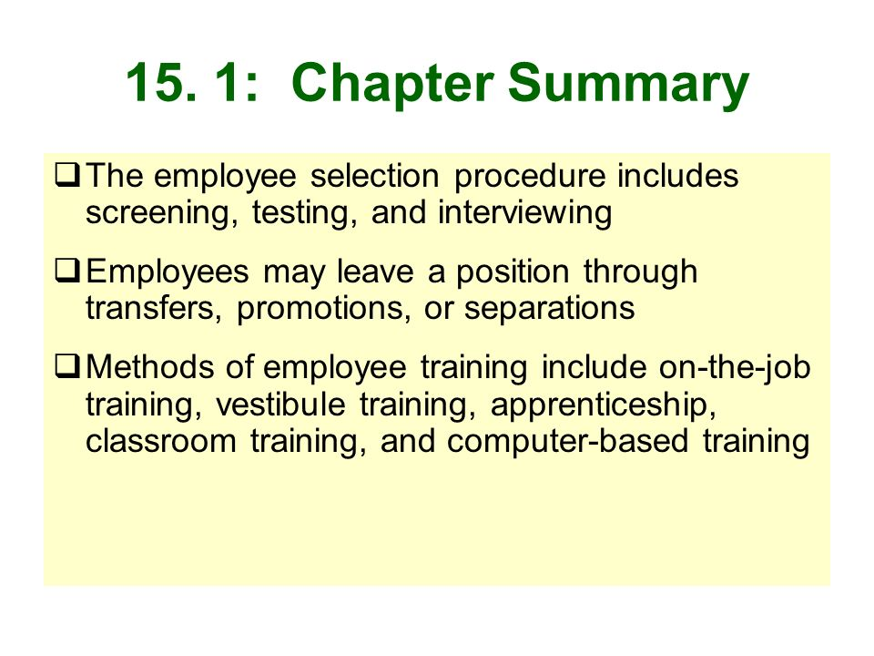15. 1: Chapter Summary The employee selection procedure includes screening, testing, and interviewing.