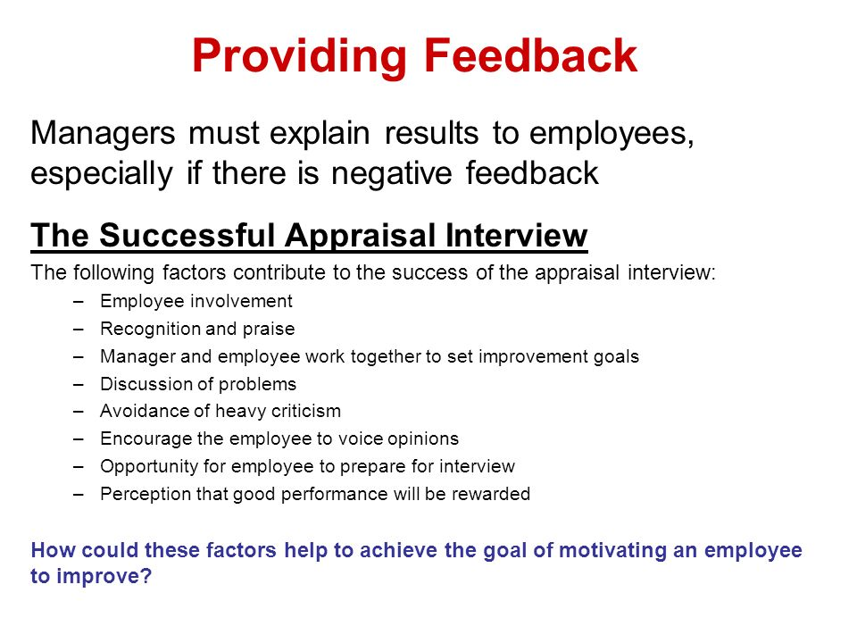Providing Feedback Managers must explain results to employees, especially if there is negative feedback.