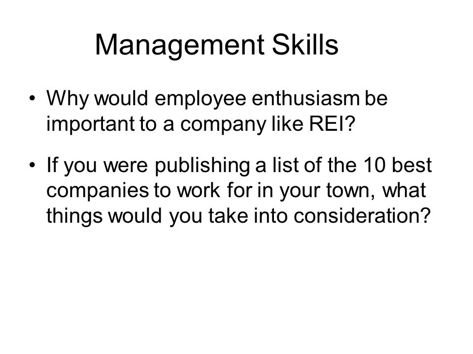 Management Skills Why would employee enthusiasm be important to a company like REI