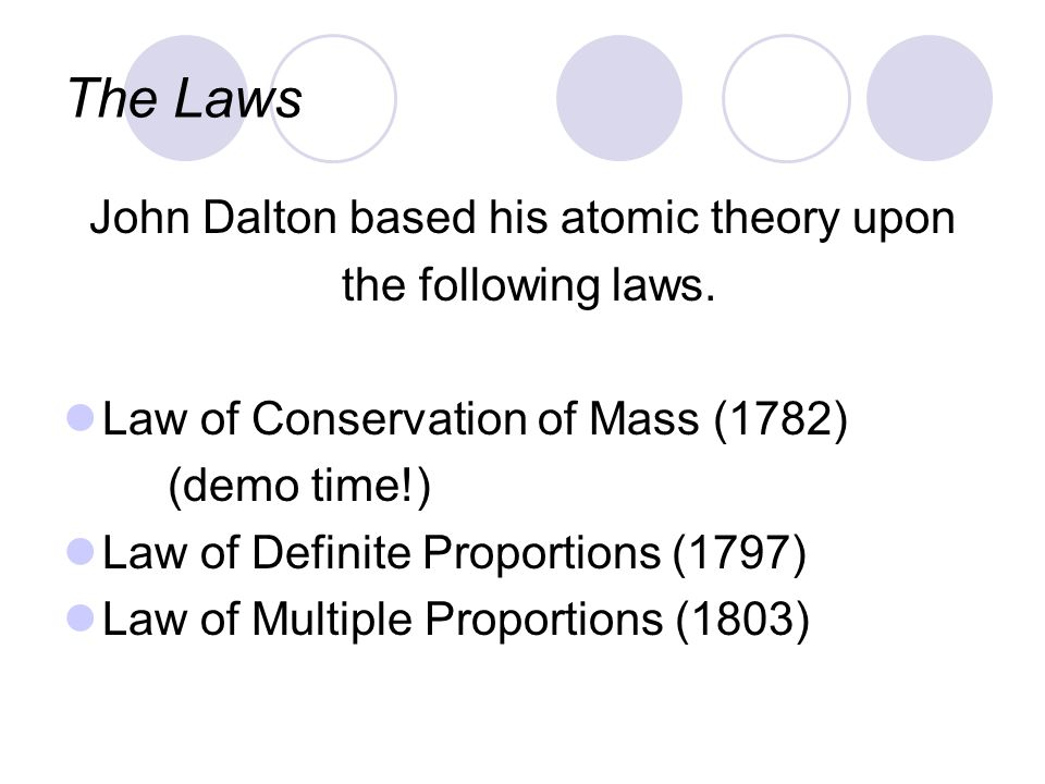 John Dalton based his atomic theory upon
