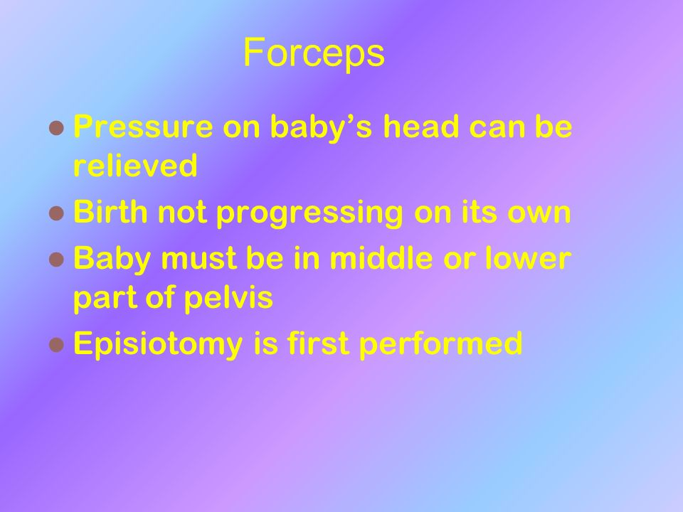 Forceps Pressure on baby's head can be relieved