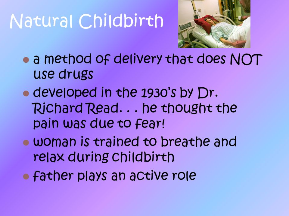 Natural Childbirth a method of delivery that does NOT use drugs