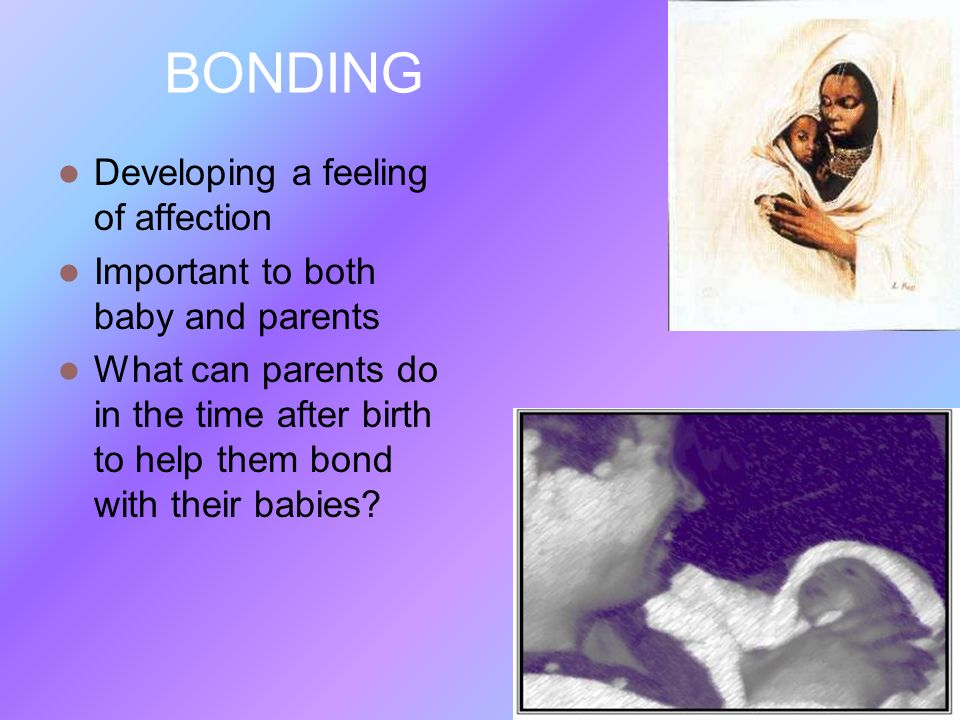 BONDING Developing a feeling of affection