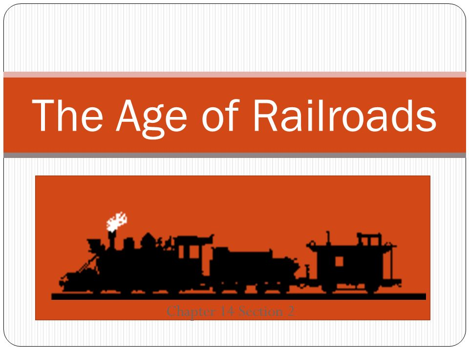 The Age of Railroads Chapter 14 Section 2