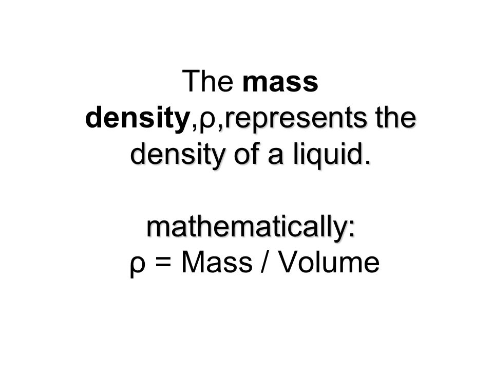 The mass density,ρ,represents the density of a liquid