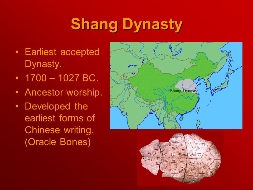Shang Dynasty Earliest accepted Dynasty – 1027 BC.