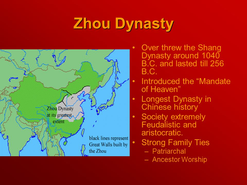 Zhou Dynasty Over threw the Shang Dynasty around 1040 B.C. and lasted till 256 B.C. Introduced the Mandate of Heaven
