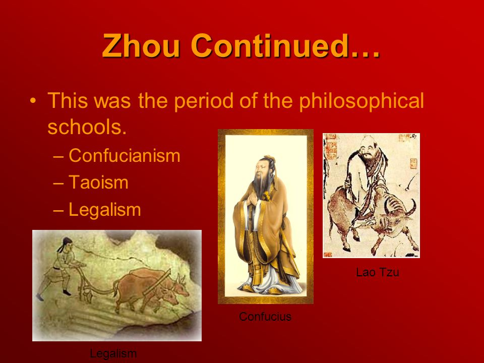 Zhou Continued… This was the period of the philosophical schools.
