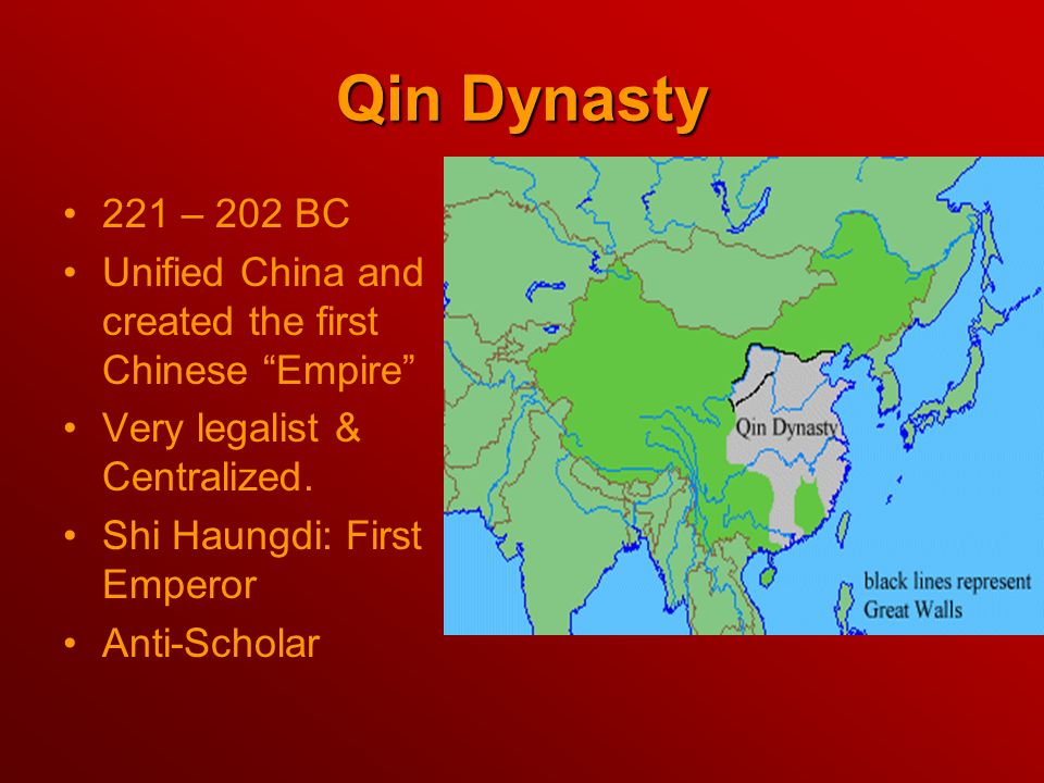 Qin Dynasty 221 – 202 BC. Unified China and created the first Chinese Empire Very legalist & Centralized.