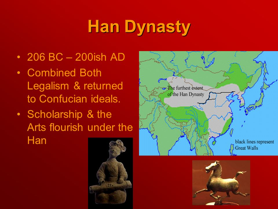 Han Dynasty 206 BC – 200ish AD. Combined Both Legalism & returned to Confucian ideals.