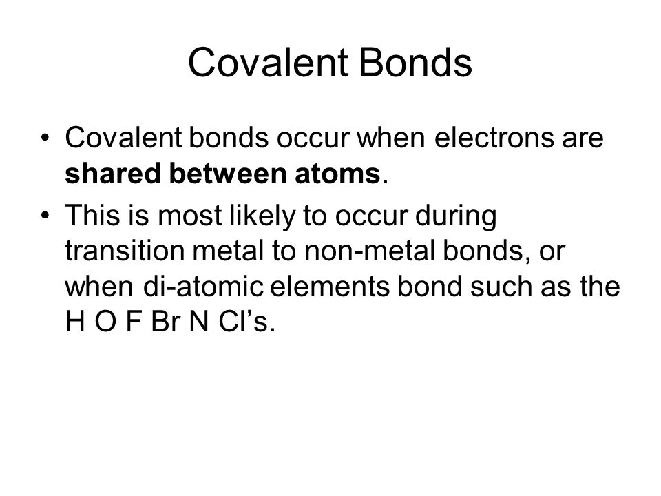 Covalent Bonds Covalent bonds occur when electrons are shared between atoms.