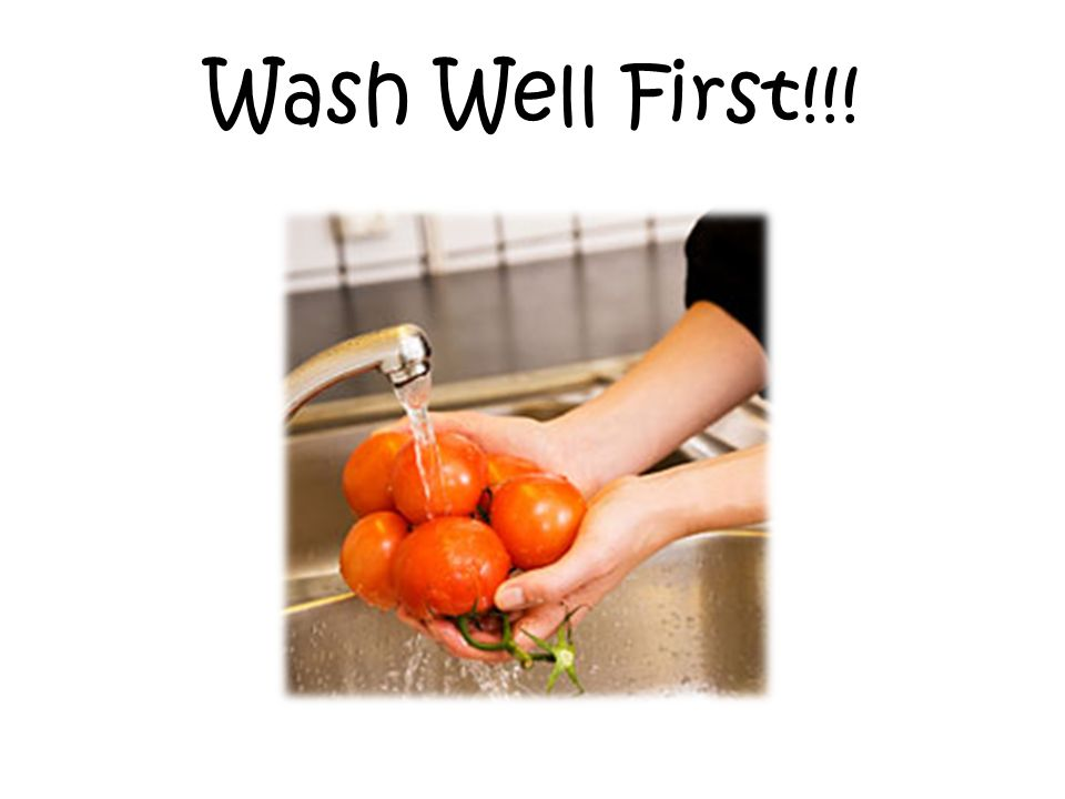 Wash Well First!!!