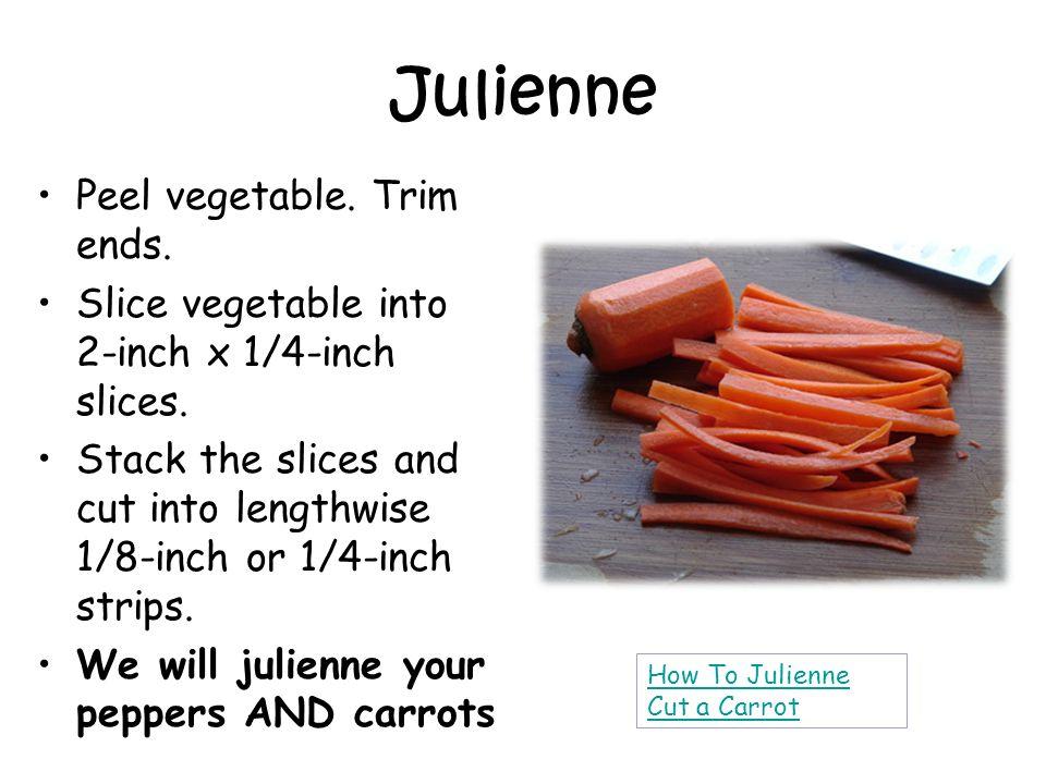 Julienne Peel vegetable. Trim ends.