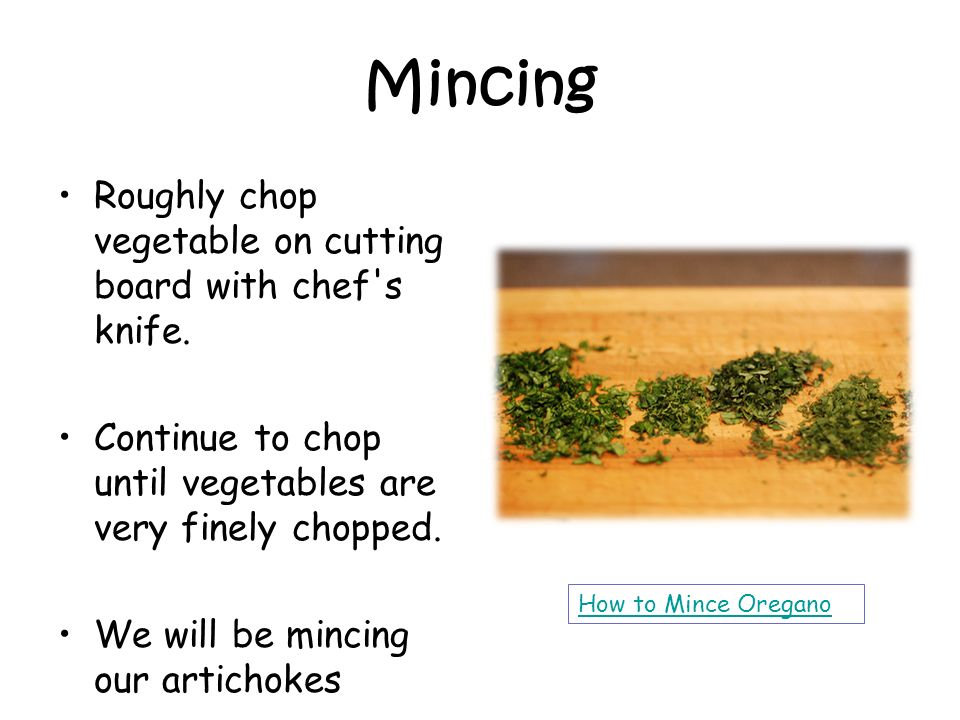 Mincing Roughly chop vegetable on cutting board with chef s knife.