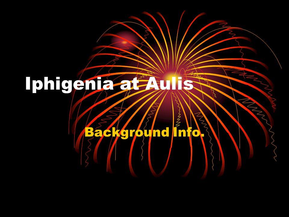 Iphigenia at Aulis Background Info.