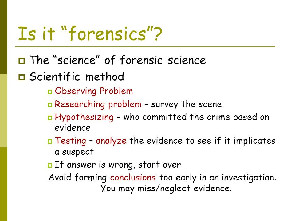 the use of the scientific method in the forensic science Introduction: forensic science  forensics university courses have proliferated as students flock to this glamorous and exciting scientific  and in 2005 the method was suspended forensic .