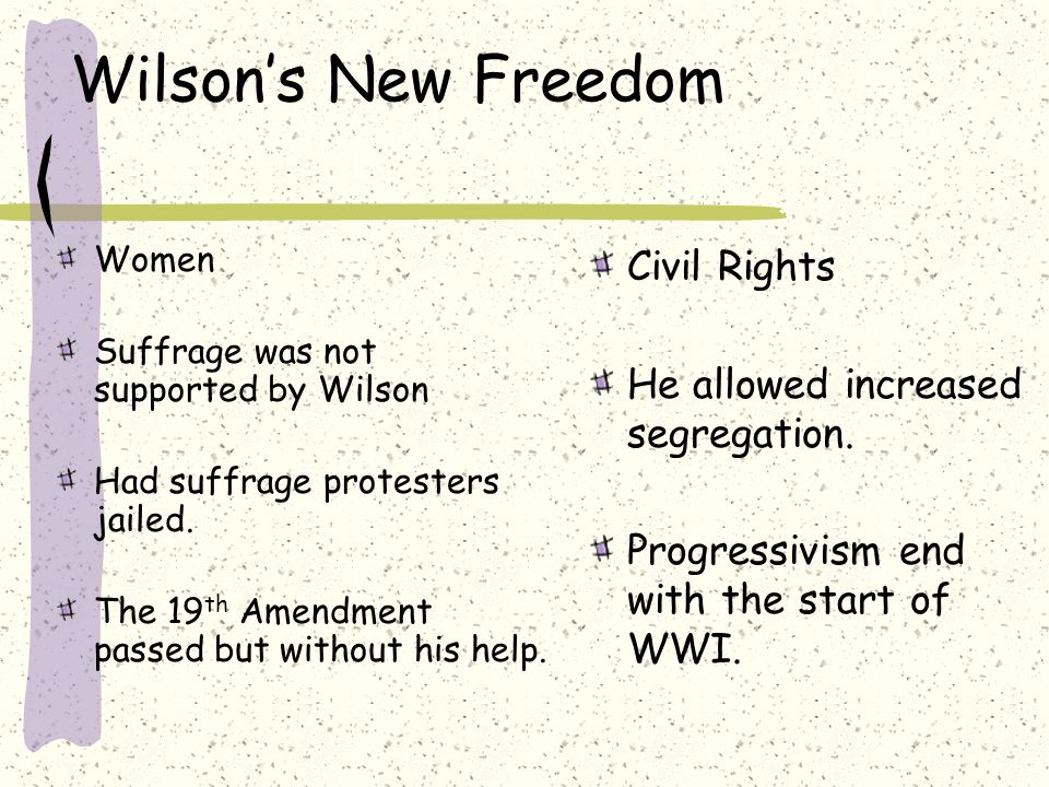 Wilson's New Freedom Civil Rights He allowed increased segregation.