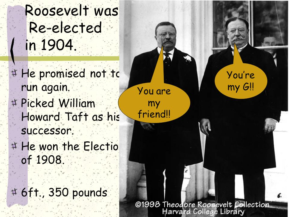 Roosevelt was Re-elected in 1904.