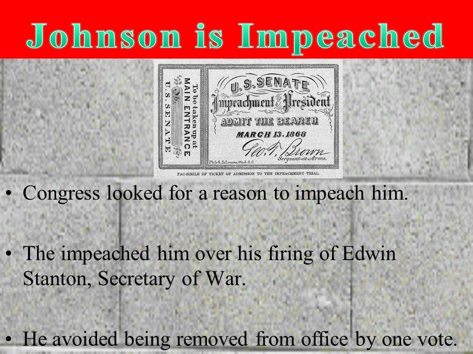 Congress looked for a reason to impeach him.