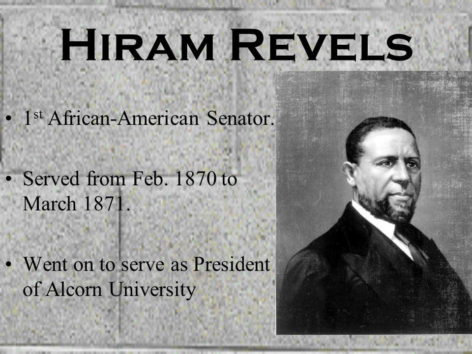 Hiram Revels 1st African-American Senator.