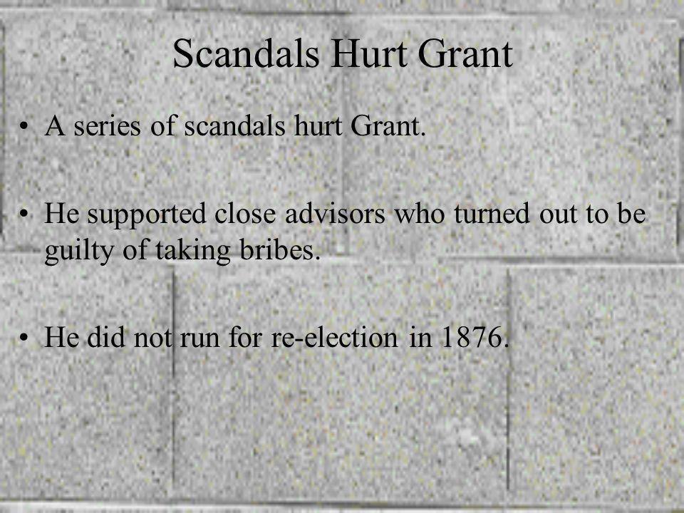 Scandals Hurt Grant A series of scandals hurt Grant.