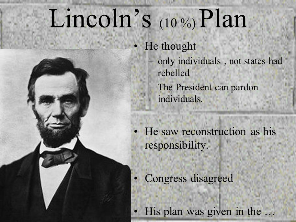 Lincoln's (10 %) Plan He thought