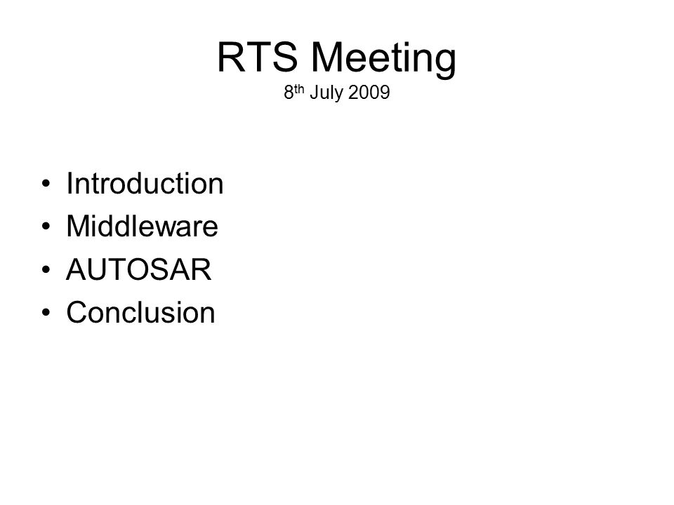 RTS Meeting 8th July 2009 Introduction Middleware AUTOSAR Conclusion