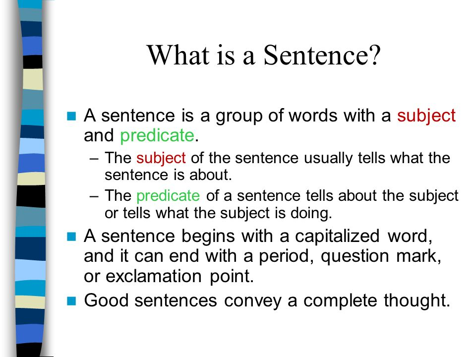 What is a Sentence A sentence is a group of words with a subject and predicate.